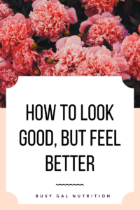 How to Look Good But Feel Better Blog Post