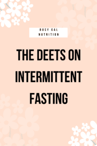 the deets on intermittent fasting